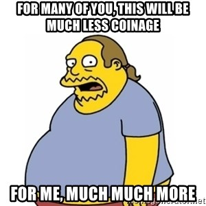 Comic Book Guy Worst Ever - FOr many of you, this will be much less coinage for me, much much more