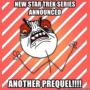 iHate - new star trek series announced another prequel!!!!