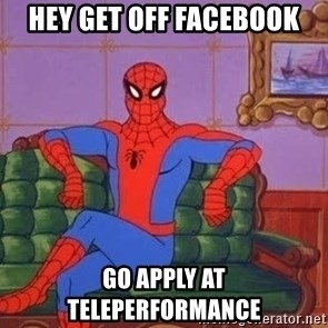 spider manf - Hey Get Off Facebook Go Apply at Teleperformance