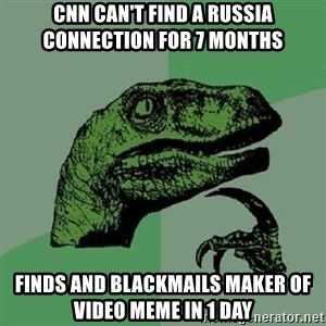 Philosoraptor - CNN Can't find a russia connection for 7 months finds and blackmails maker of video meme in 1 day