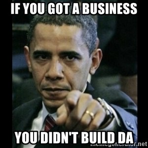 obama pointing - If you got a business You didn't build da