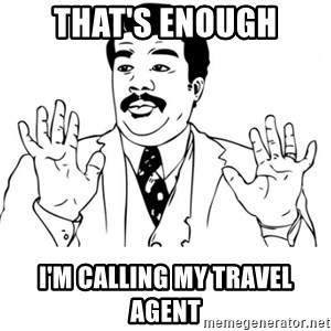 neil degrasse tyson reaction - that's enough I'm calling my travel agent