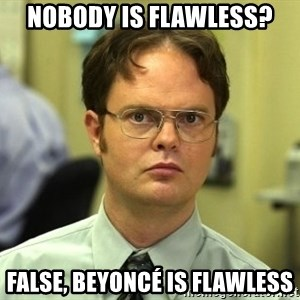 False guy - Nobody is Flawless? False, BeyoncÉ is flawless