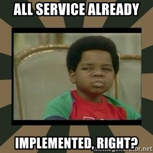 What you talkin' bout Willis  - All service already implemented, right?