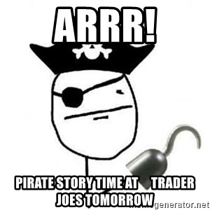 Poker face Pirate - Arrr! Pirate Story time at     trader joes tomorrow