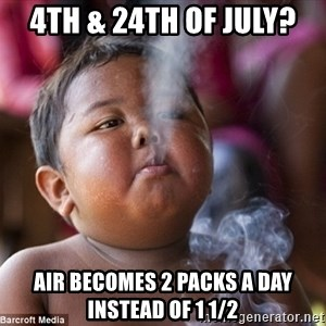 Smoking Baby - 4th & 24th of July? Air becomes 2 packs a day instead of 1 1/2