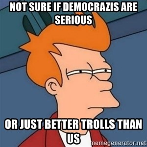 Not sure if troll - not sure if democrazis are serious or just better trolls than us