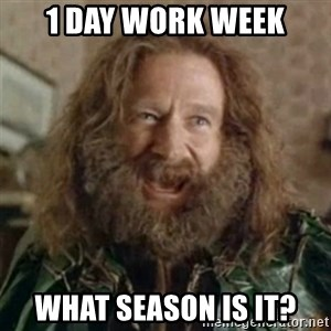 What Year - 1 day work week What season is it?