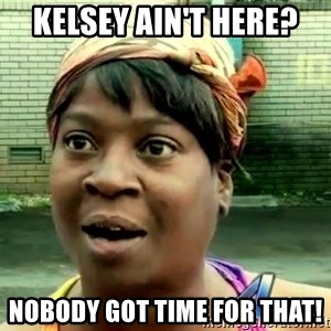 oh lord jesus it's a fire! - kelsey ain't here? nobody got time for that!