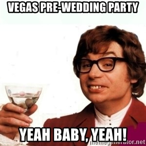 Austin Powers Drink - Vegas Pre-Wedding Party YEAH BABY, YEAH!