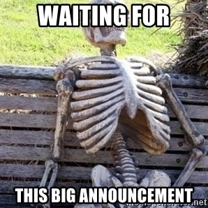 Waiting skeleton meme - Waiting for This big announcement