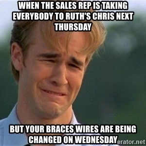 Crying Man - When the sales rep is taking everybody to ruth's chris next Thursday But your braces wires are being changed on Wednesday