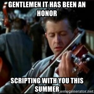 Titanic Band - Gentlemen it has been an honor  SCRIPTING with you this summer