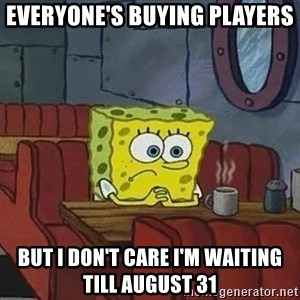 Coffee shop spongebob - Everyone's buying players But I don't care i'm waiting till august 31