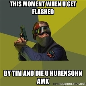 Counter Strike - THIS MOMENT WHEN U GET FLASHED BY TIM AND DIE U HURENSOHN AMK