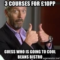 cool story bro house - 3 Courses for £10pp  Guess who is going to Cool Beans Bistro