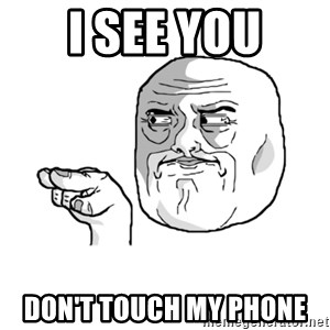 i'm watching you meme - I see you Don't touch my phone