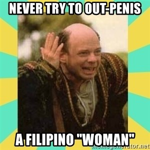 "Princess Bride Vizzini - Never try to out-penis A FILIPINO ""woman"""