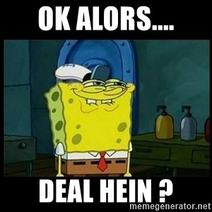 Don't you, Squidward? - Ok alors.... deal hein ?