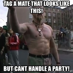 Techno Viking - Tag a mate that looks like this! but cant handle A party!