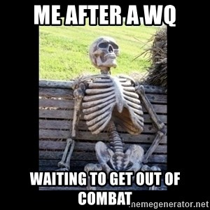 Still Waiting - Me after a wq Waiting TO get out of combat