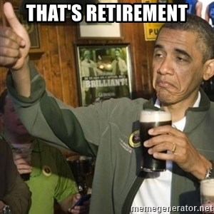 THUMBS UP OBAMA - That's retirement