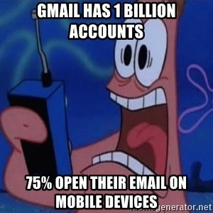 EXTRA THICC 2.0 - Gmail has 1 billion accounts 75% open their email on mobile devices