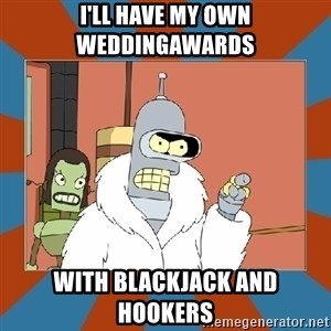 Blackjack and hookers bender - i'll have my own weddingawards with blackjack and hookers