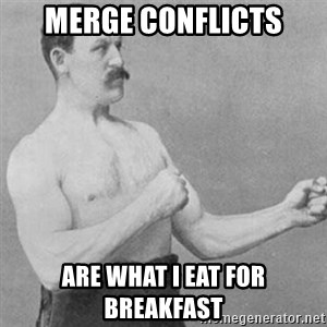 overly manly man - MERGE CONFLICTS ARE WHAT I EAT FOR BREAKFAST