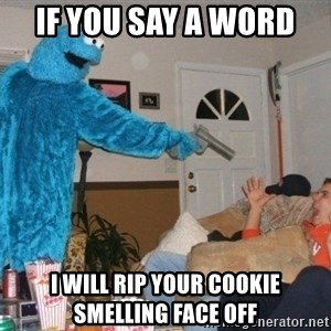 Bad Ass Cookie Monster - If you say a word  i will rip your cookie smelling face off