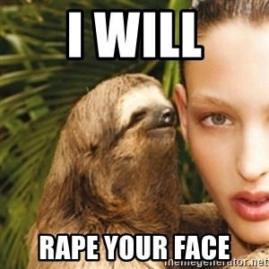 sexy sloth - I will Rape your face