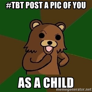 Pedobear - #TBT post a pic of you As a child