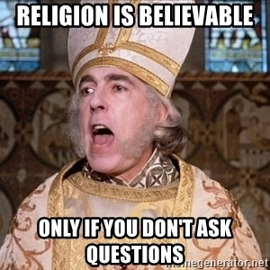 princess bride priest - religion is believable only if you don't ask  questions