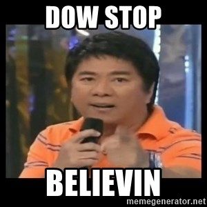 You don't do that to me meme - DOW STOP BELIEVIN