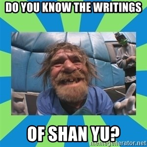 hurting henry - Do you know the writings of Shan Yu?