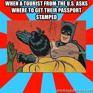 Batman Bitchslap - When a tourist from the U.S. asks where to get their passport stamped