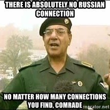 Baghdad Bob - There Is Absolutely No Russian connection No MATTER How Many Connections You Find, comrade