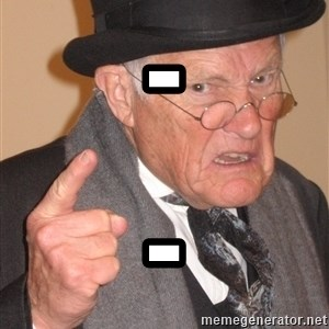 Angry Old Man - - -