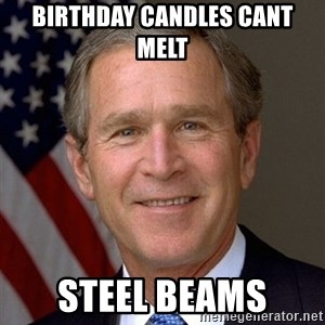George Bush - Birthday candles cant melt  Steel beams