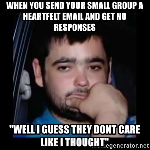 """just waiting for a mate - When you send your small group a heartfelt email and get no responses """"Well I guess they dont care like i thought"""""""