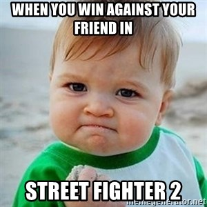 Victory Baby - when you win against your friend in street fighter 2