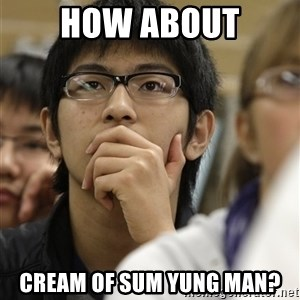 Asian College Freshman - How about cream of sum yung man?