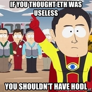 Captain Hindsight South Park - If you thought eth was useless You shouldn't have hodl