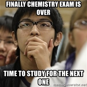 Asian College Freshman - Finally Chemistry exam is over time to study for the next one