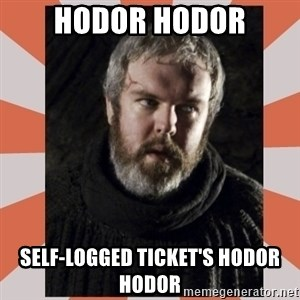 Hodor - Hodor Hodor Self-logged Ticket's Hodor Hodor