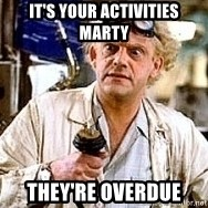 Doc Back to the future - it's your activities marty they're overdue