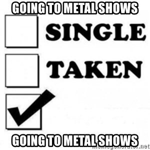 single taken checkbox - GOING TO METAL SHOWS going to metal shows