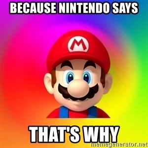 Mario Says - Because Nintendo says That's why