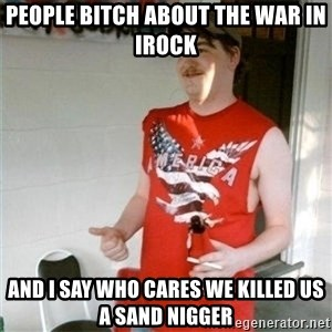 Redneck Randal - people bitch about the war in irock and i say who cares we killed us a sand nigger