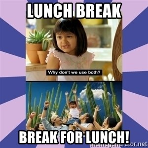 Why don't we use both girl - Lunch Break Break for lunch!